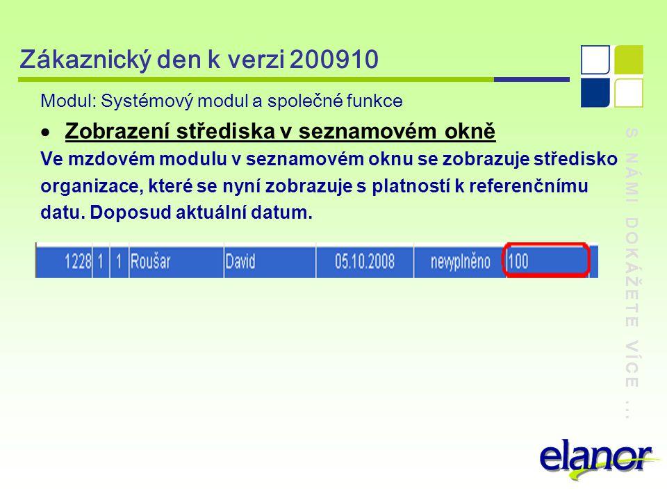 S NÁMI DOKÁŽETE VÍCE... Zákaznický den k verzi 200910 Modul: Systémový modul a společné funkce  Zobrazení střediska v seznamovém okně Ve mzdovém modu