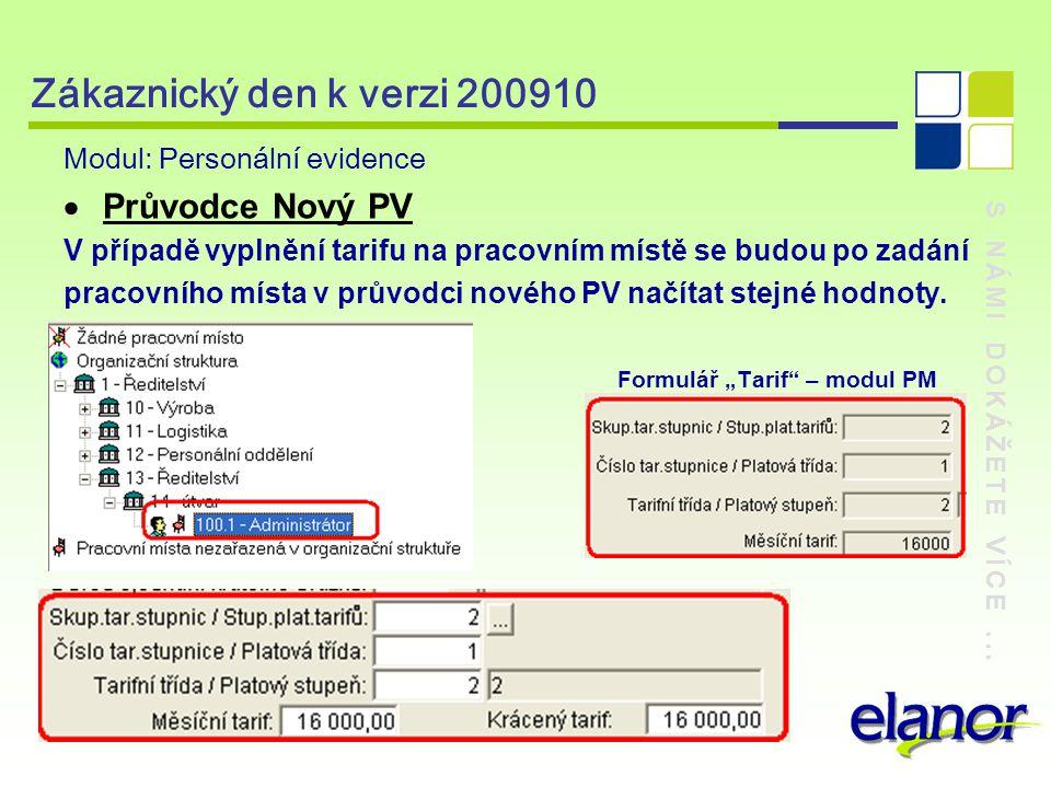 S NÁMI DOKÁŽETE VÍCE... Zákaznický den k verzi 200910 Modul: Personální evidence  Průvodce Nový PV V případě vyplnění tarifu na pracovním místě se bu