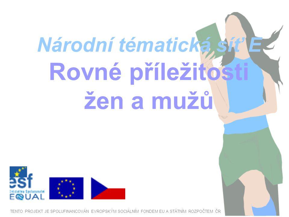 Národní tématická síť E Rovné příležitosti žen a mužů TENTO PROJEKT JE SPOLUFINANCOVÁN EVROPSKÝM SOCIÁLNÍM FONDEM EU A STÁTNÍM ROZPOČTEM ČR