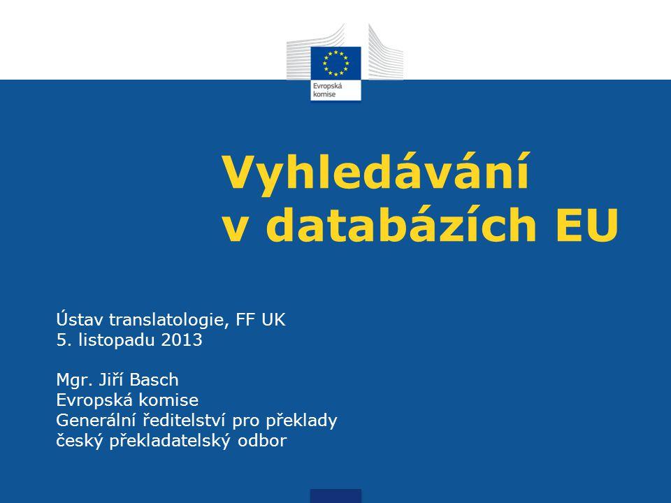 Vyhledávání v databázích EU Ústav translatologie, FF UK 5.