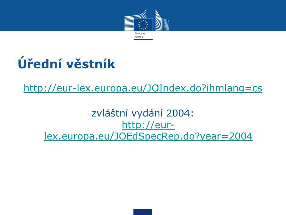 Úřední věstník http://eur-lex.europa.eu/JOIndex.do ihmlang=cs zvláštní vydání 2004: http://eur- lex.europa.eu/JOEdSpecRep.do year=2004 http://eur- lex.europa.eu/JOEdSpecRep.do year=2004