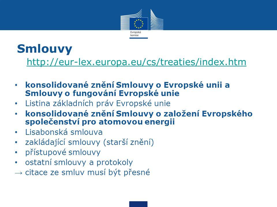 Smlouvy http://eur-lex.europa.eu/cs/treaties/index.htm konsolidované znění Smlouvy o Evropské unii a Smlouvy o fungování Evropské unie Listina základních práv Evropské unie konsolidované znění Smlouvy o založení Evropského společenství pro atomovou energii Lisabonská smlouva zakládající smlouvy (starší znění) přístupové smlouvy ostatní smlouvy a protokoly → citace ze smluv musí být přesné