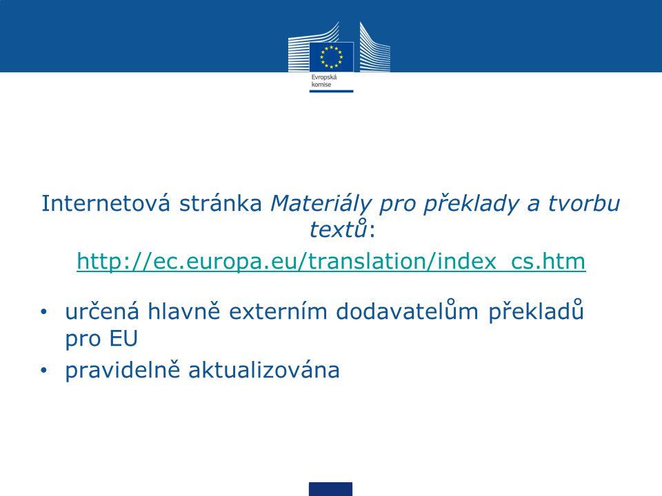 Internetová stránka Materiály pro překlady a tvorbu textů: http://ec.europa.eu/translation/index_cs.htm určená hlavně externím dodavatelům překladů pro EU pravidelně aktualizována