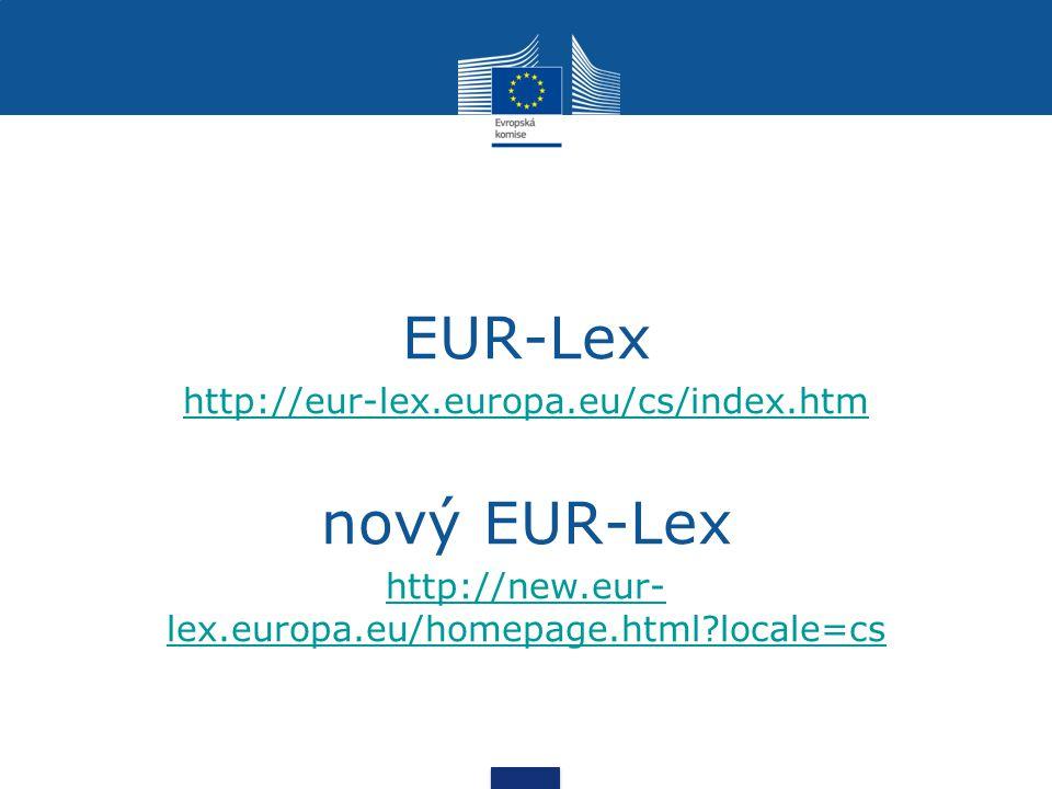 EUR-Lex http://eur-lex.europa.eu/cs/index.htm nový EUR-Lex http://new.eur- lex.europa.eu/homepage.html locale=cs