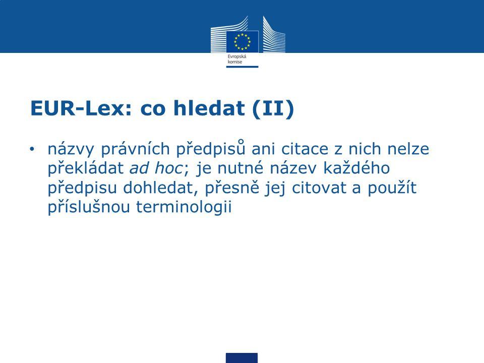 EUR-Lex: vyhledávání vyhledávání podle čísla: celexového referenčního vyhledávání podle slov: v názvu (nařízení, kterým se XY zařazuje na seznam…) v celém textu dvojjazyčné (nově až trojjazyčné) zobrazení předpisu
