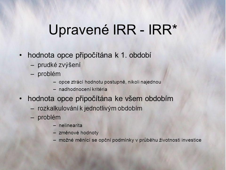 Upravené IRR - IRR* hodnota opce připočítána k 1. období –prudké zvýšení –problém –opce ztrácí hodnotu postupně, nikoli najednou –nadhodnocení kritéri