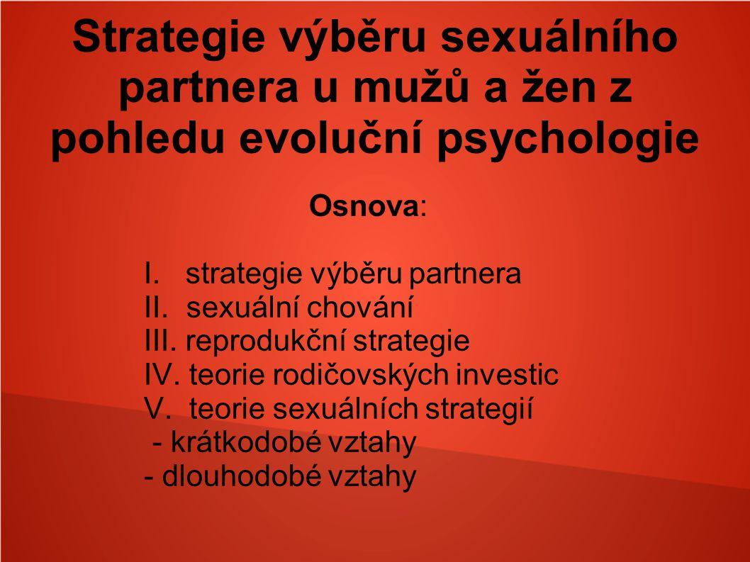 Strategie výběru sexuálního partnera u mužů a žen z pohledu evoluční psychologie Osnova: I. strategie výběru partnera II. sexuální chování III. reprod