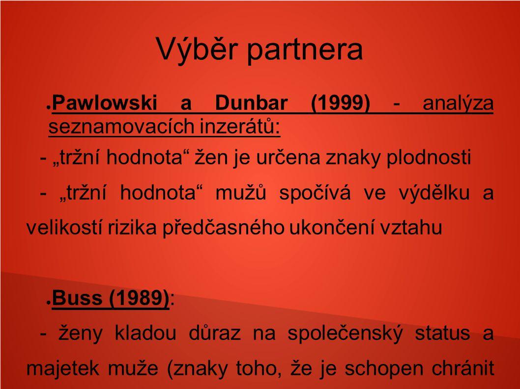 """Výběr partnera ● Pawlowski a Dunbar (1999) - analýza seznamovacích inzerátů: - """"tržní hodnota"""" žen je určena znaky plodnosti - """"tržní hodnota"""" mužů sp"""