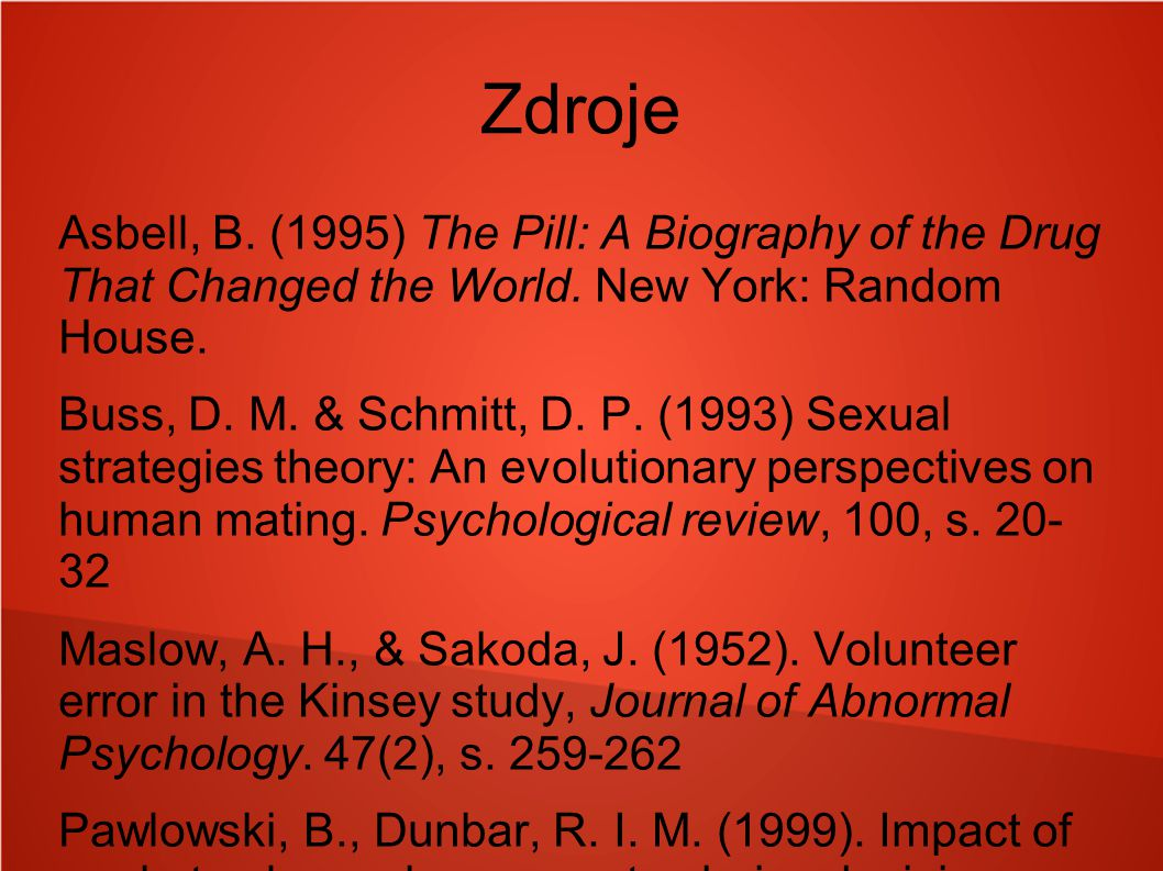 Zdroje Asbell, B.(1995) The Pill: A Biography of the Drug That Changed the World.
