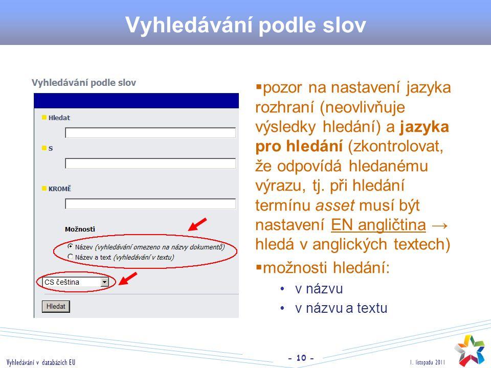 - 10 - 1. listopadu 2011 Vyhledávání v databázích EU Vyhledávání podle slov  pozor na nastavení jazyka rozhraní (neovlivňuje výsledky hledání) a jazy