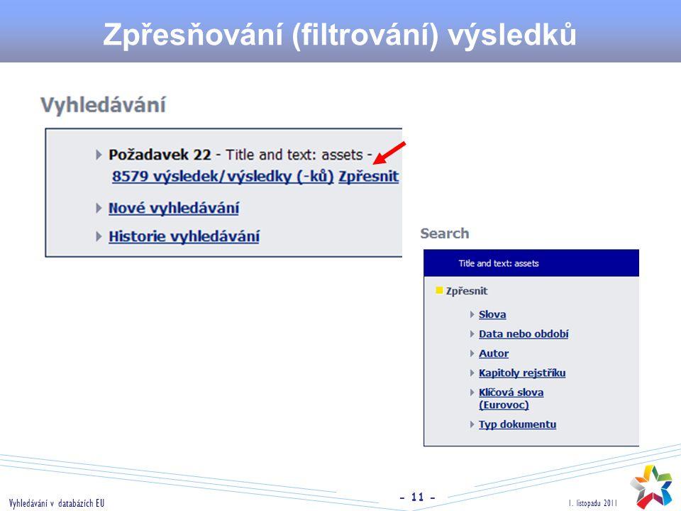 - 11 - 1. listopadu 2011 Vyhledávání v databázích EU Zpřesňování (filtrování) výsledků
