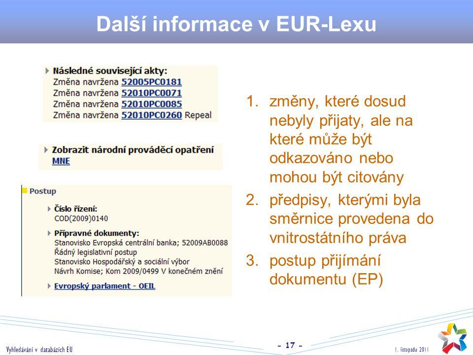 - 17 - 1. listopadu 2011 Vyhledávání v databázích EU Další informace v EUR-Lexu 1. změny, které dosud nebyly přijaty, ale na které může být odkazováno