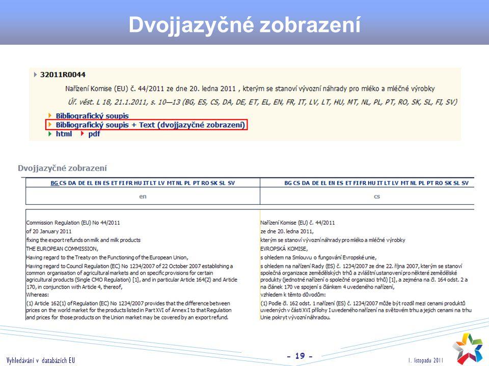 - 19 - 1. listopadu 2011 Vyhledávání v databázích EU Dvojjazyčné zobrazení