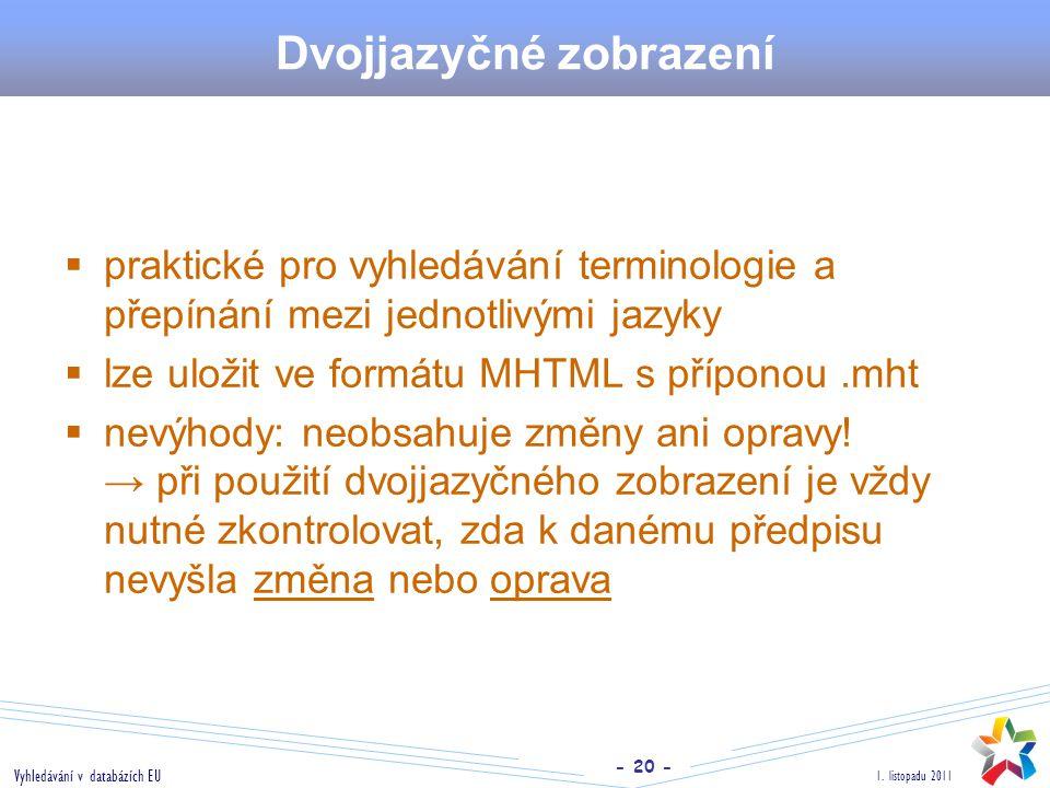 - 20 - 1. listopadu 2011 Vyhledávání v databázích EU Dvojjazyčné zobrazení  praktické pro vyhledávání terminologie a přepínání mezi jednotlivými jazy