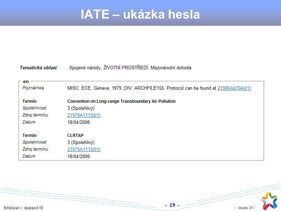- 29 - 1. listopadu 2011 Vyhledávání v databázích EU IATE – ukázka hesla
