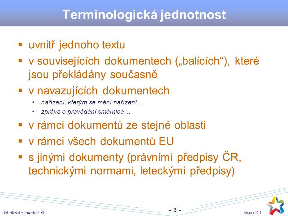 """- 3 - 1. listopadu 2011 Vyhledávání v databázích EU Terminologická jednotnost  uvnitř jednoho textu  v souvisejících dokumentech (""""balících""""), které"""