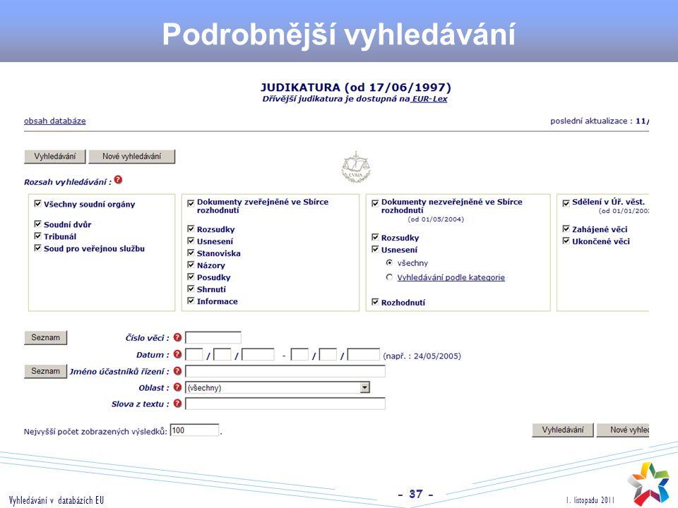 - 37 - 1. listopadu 2011 Vyhledávání v databázích EU Podrobnější vyhledávání