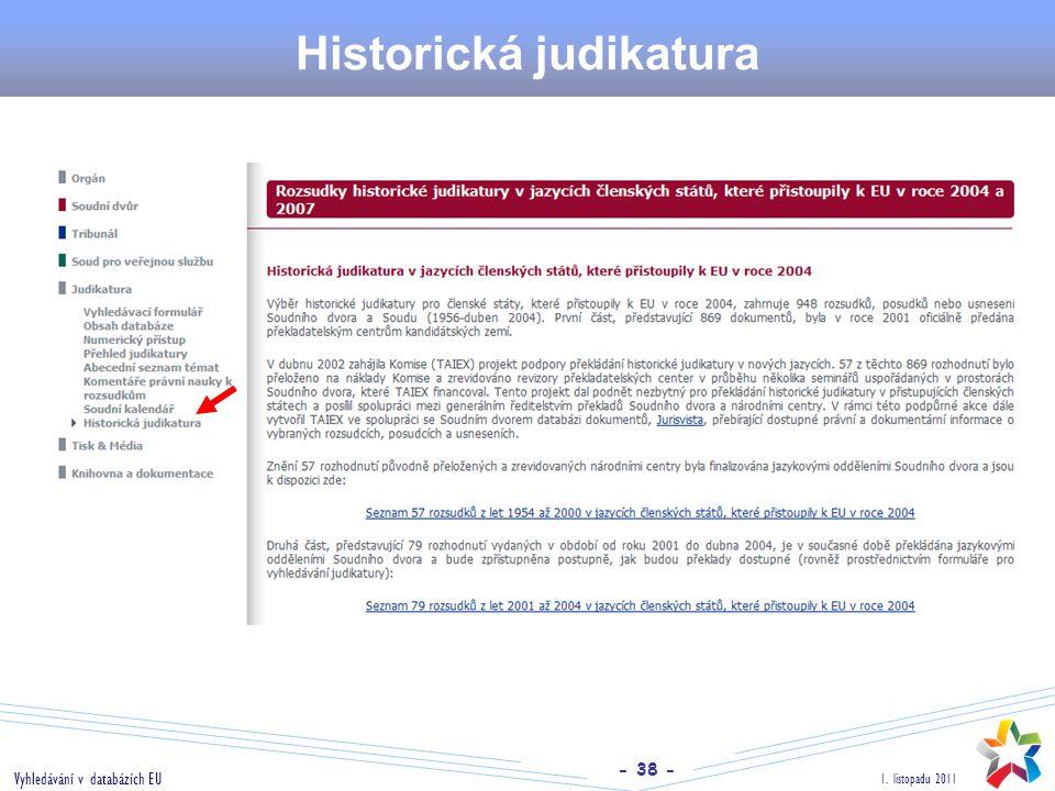- 38 - 1. listopadu 2011 Vyhledávání v databázích EU Historická judikatura
