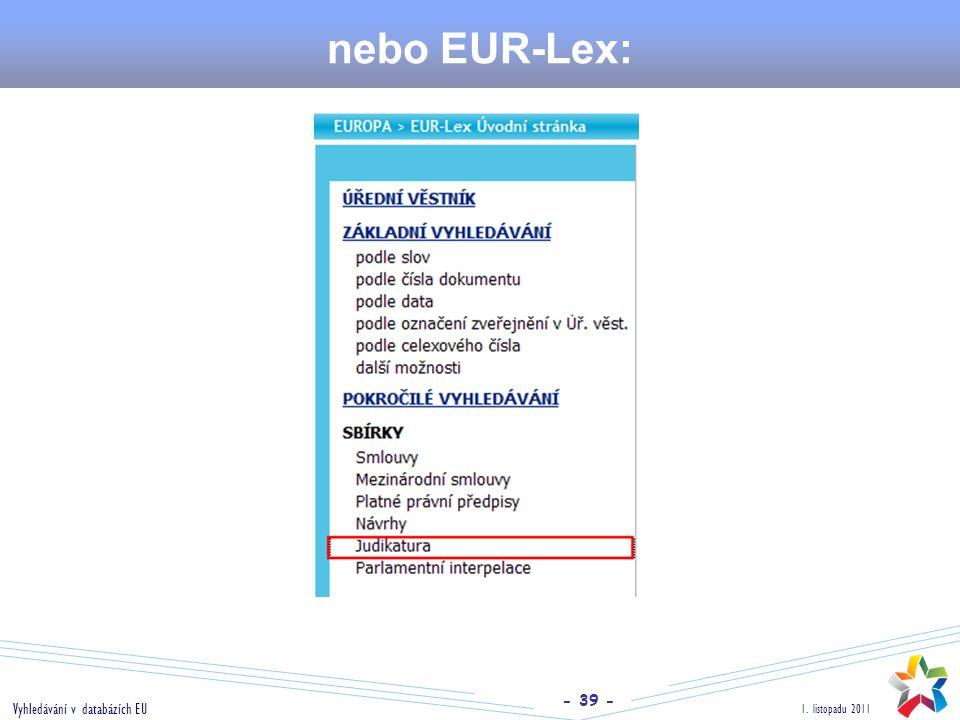 - 39 - 1. listopadu 2011 Vyhledávání v databázích EU nebo EUR-Lex: