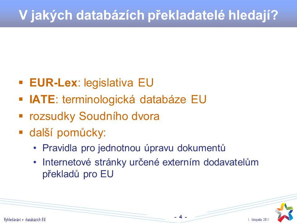 - 4 - 1. listopadu 2011 Vyhledávání v databázích EU V jakých databázích překladatelé hledají?  EUR-Lex: legislativa EU  IATE: terminologická databáz
