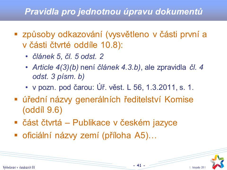 - 41 - 1. listopadu 2011 Vyhledávání v databázích EU Pravidla pro jednotnou úpravu dokumentů  způsoby odkazování (vysvětleno v části první a v části