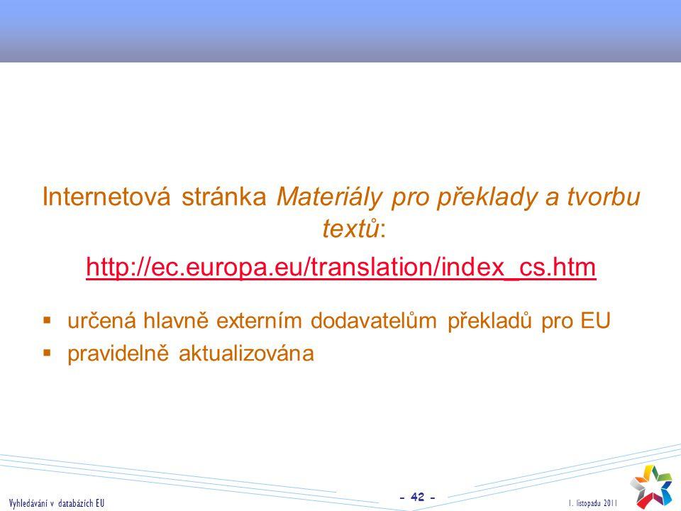 - 42 - 1. listopadu 2011 Vyhledávání v databázích EU Internetová stránka Materiály pro překlady a tvorbu textů: http://ec.europa.eu/translation/index_
