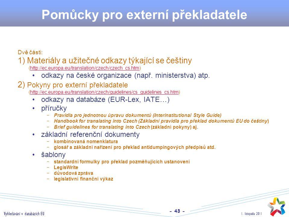 - 43 - 1. listopadu 2011 Vyhledávání v databázích EU Pomůcky pro externí překladatele Dvě části: 1) Materiály a užitečné odkazy týkající se češtiny (h