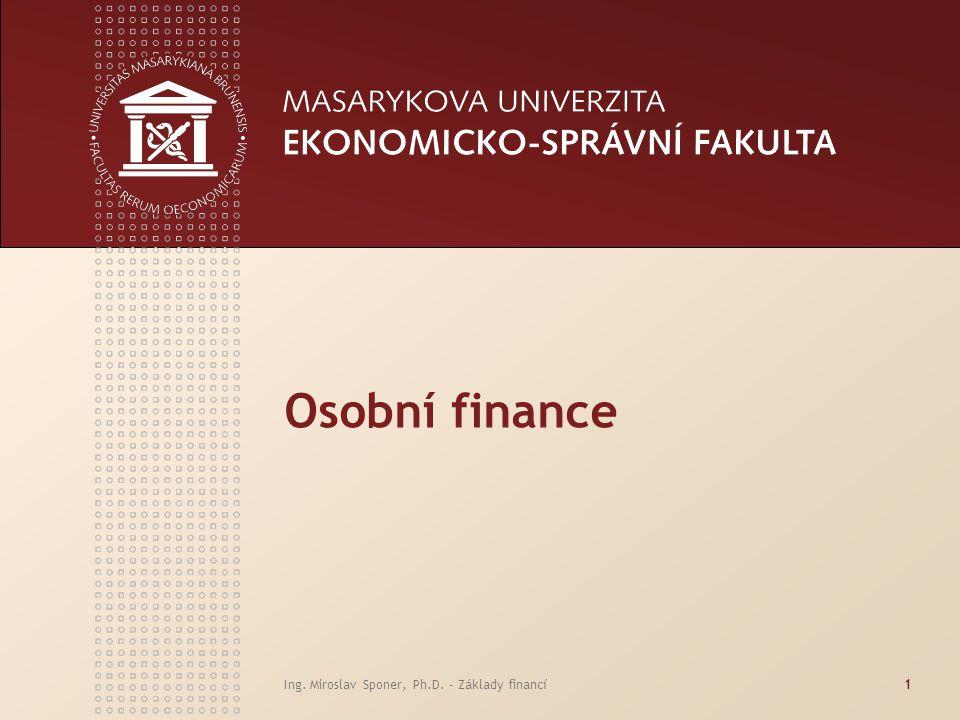 Ing. Miroslav Sponer, Ph.D. - Základy financí1 Osobní finance