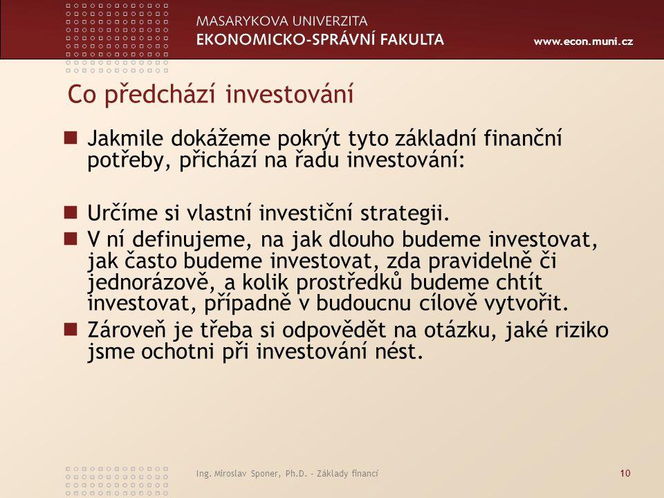 www.econ.muni.cz Co předchází investování Jakmile dokážeme pokrýt tyto základní finanční potřeby, přichází na řadu investování: Určíme si vlastní investiční strategii.