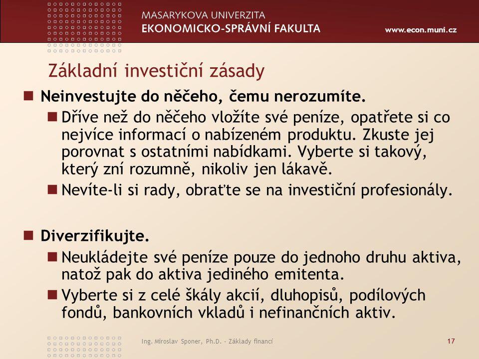 www.econ.muni.cz Základní investiční zásady Neinvestujte do něčeho, čemu nerozumíte.
