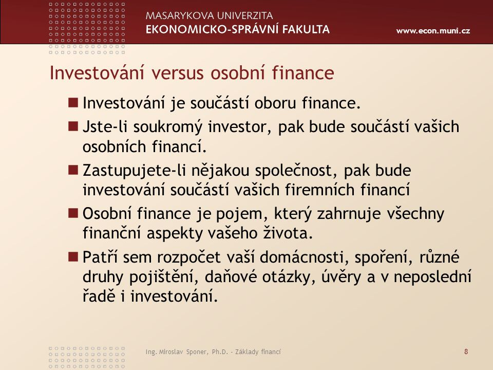 www.econ.muni.cz Základní investiční zásady Jednejte pouze s firmami, které mají příslušná povolení.