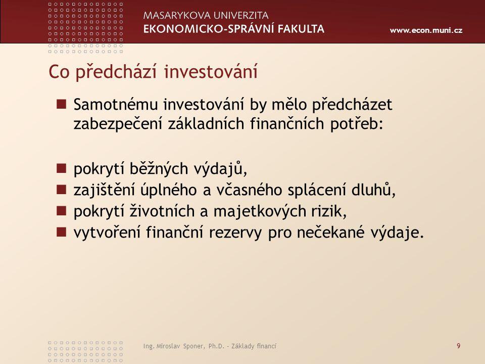 www.econ.muni.cz Základní investiční zásady Nesnažte se rychle zbohatnout.