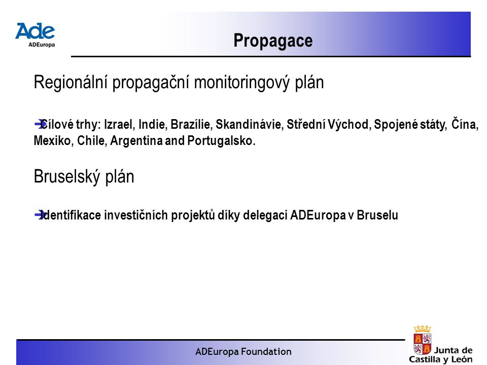 Proyecto: La foca monje ADEuropa Foundation Regionální propagační monitoringový plán  Cílové trhy: Izrael, Indie, Brazílie, Skandinávie, Střední Východ, Spojené státy, Čína, Mexiko, Chile, Argentina and Portugalsko.
