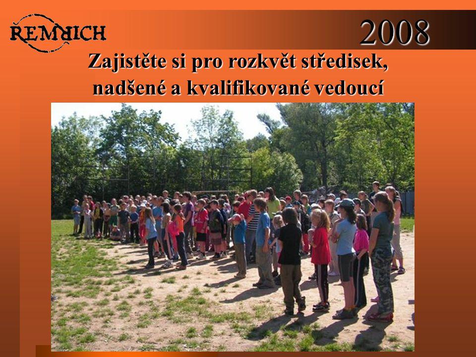 2008 Zajistěte si pro rozkvět středisek, nadšené a kvalifikované vedoucí