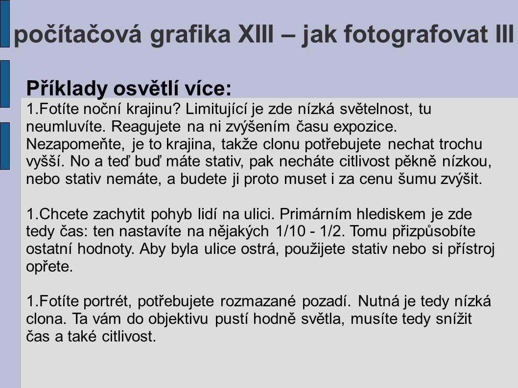 počítačová grafika XIII – jak fotografovat III Příklady osvětlí více: 1.Fotíte noční krajinu.