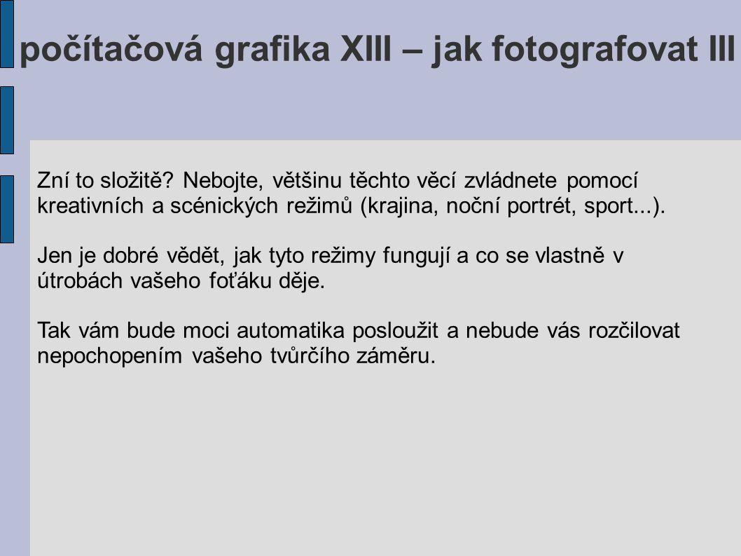 počítačová grafika XIII – jak fotografovat III Zní to složitě.