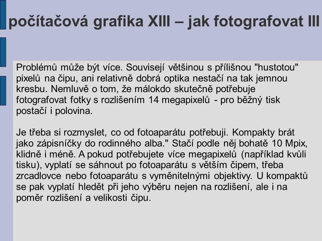 počítačová grafika XIII – jak fotografovat III Problémů může být více.