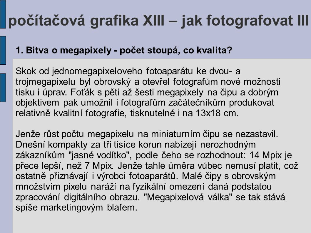 počítačová grafika XIII – jak fotografovat III 1.Bitva o megapixely - počet stoupá, co kvalita.