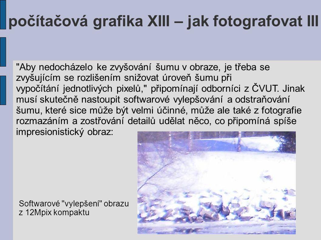počítačová grafika XIII – jak fotografovat III Aby nedocházelo ke zvyšování šumu v obraze, je třeba se zvyšujícím se rozlišením snižovat úroveň šumu při vypočítání jednotlivých pixelů, připomínají odborníci z ČVUT.