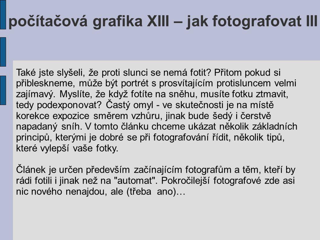 počítačová grafika XIII – jak fotografovat III Také jste slyšeli, že proti slunci se nemá fotit.