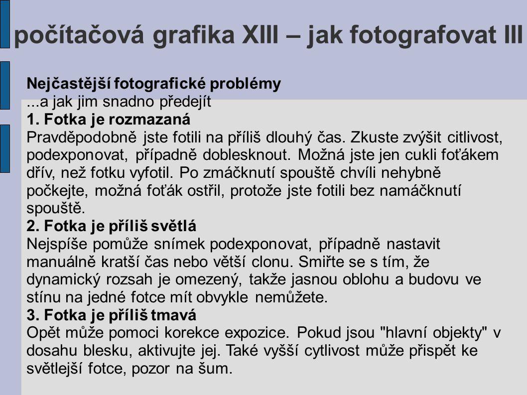 počítačová grafika XIII – jak fotografovat III Nejčastější fotografické problémy...a jak jim snadno předejít 1.