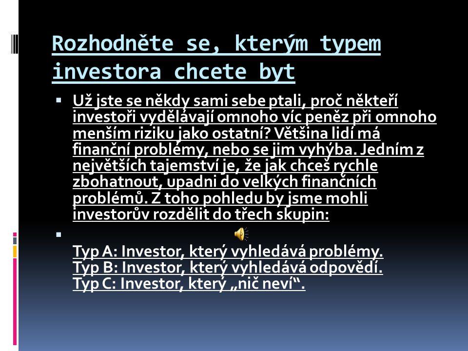 Rozhodněte se, kterým typem investora chcete byt  Už jste se někdy sami sebe ptali, proč někteří investoři vydělávají omnoho víc peněz při omnoho men