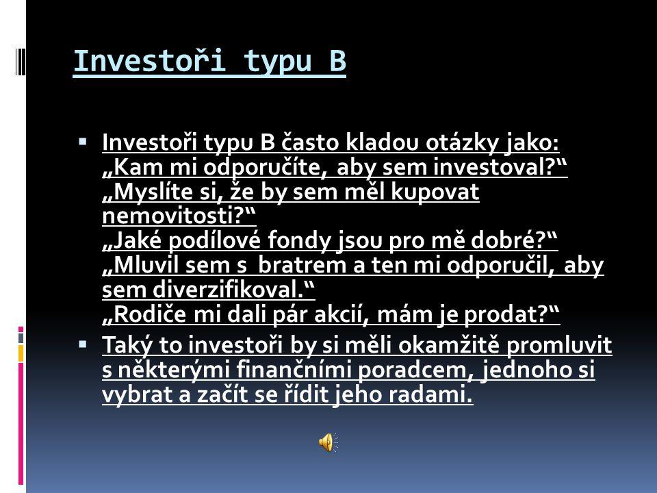 """Investoři typu B  Investoři typu B často kladou otázky jako: """"Kam mi odporučíte, aby sem investoval?"""" """"Myslíte si, že by sem měl kupovat nemovitosti?"""
