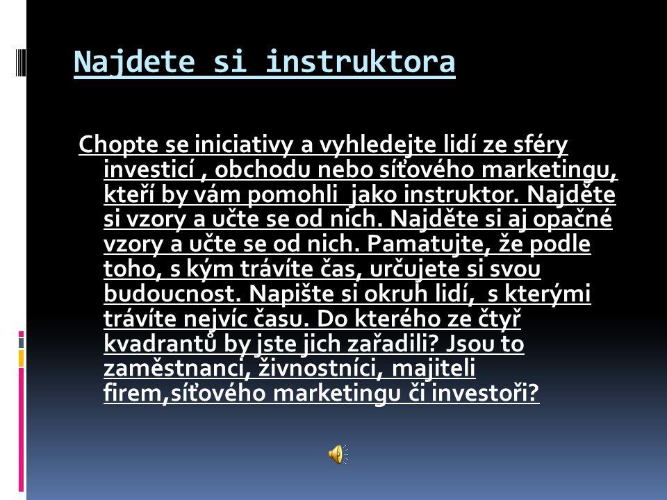 Najdete si instruktora Chopte se iniciativy a vyhledejte lidí ze sféry investicí, obchodu nebo síťového marketingu, kteří by vám pomohli jako instrukt