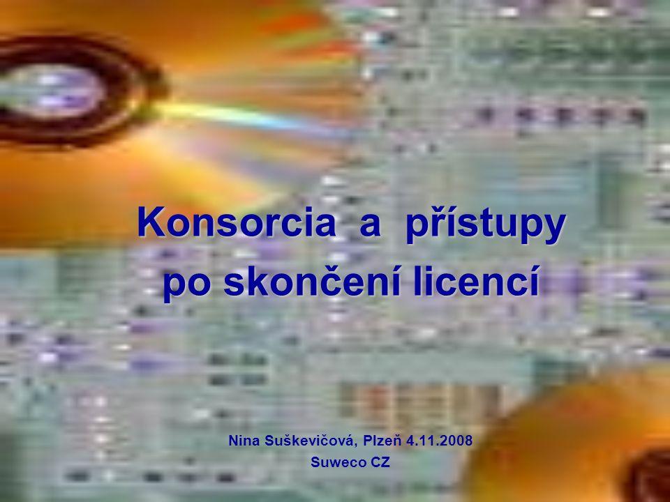 Konsorcia a přístupy po skončení licencí Nina Suškevičová, Plzeň 4.11.2008 Suweco CZ