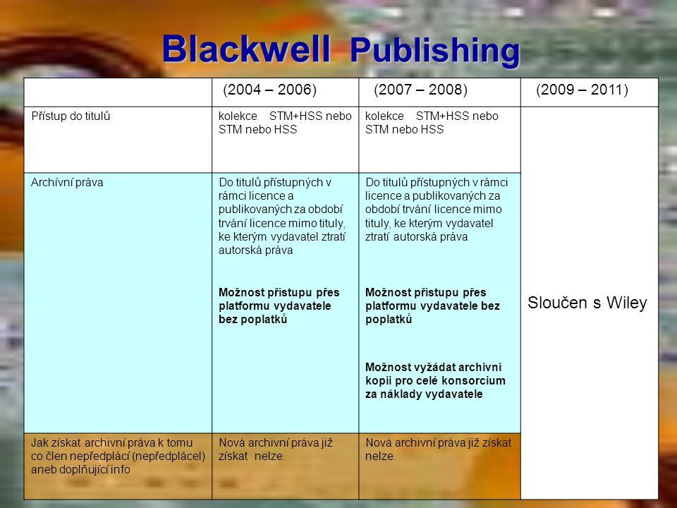Blackwell Publishing (2004 – 2006) (2007 – 2008) (2009 – 2011) Přístup do titulůkolekce STM+HSS nebo STM nebo HSS Sloučen s Wiley Archívní právaDo tit