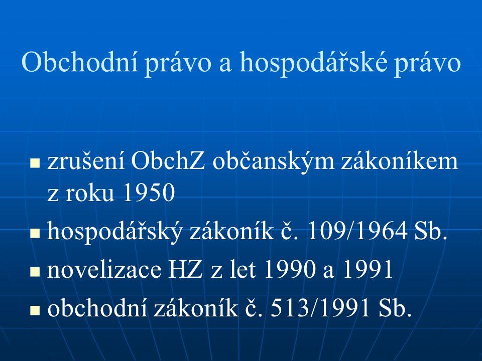 Obchodní právo a hospodářské právo zrušení ObchZ občanským zákoníkem z roku 1950 hospodářský zákoník č.