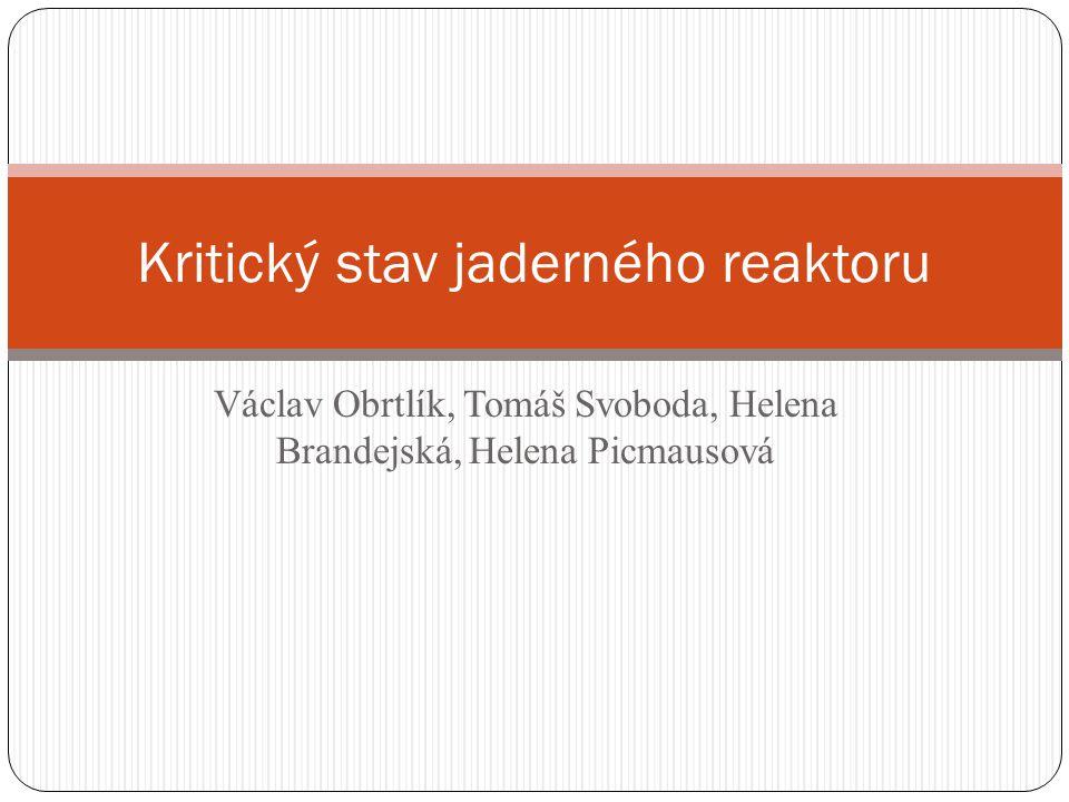 Václav Obrtlík, Tomáš Svoboda, Helena Brandejská, Helena Picmausová Kritický stav jaderného reaktoru