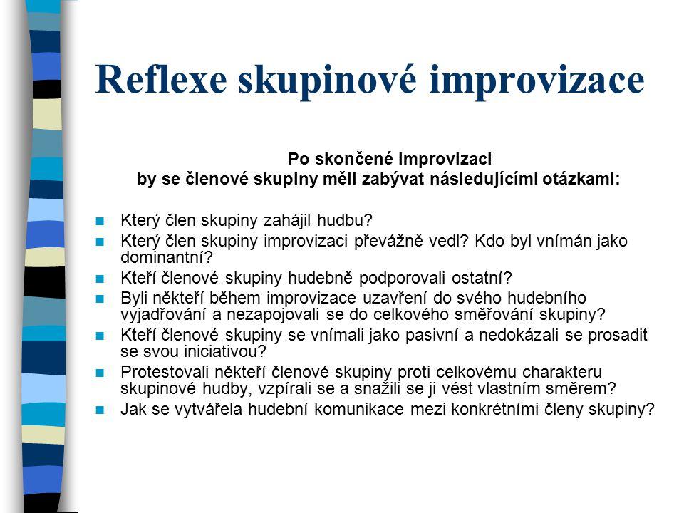 Reflexe skupinové improvizace Po skončené improvizaci by se členové skupiny měli zabývat následujícími otázkami: Který člen skupiny zahájil hudbu.