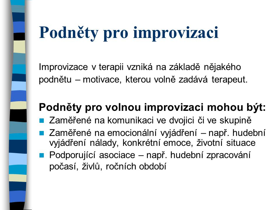 Podněty pro improvizaci Improvizace v terapii vzniká na základě nějakého podnětu – motivace, kterou volně zadává terapeut.